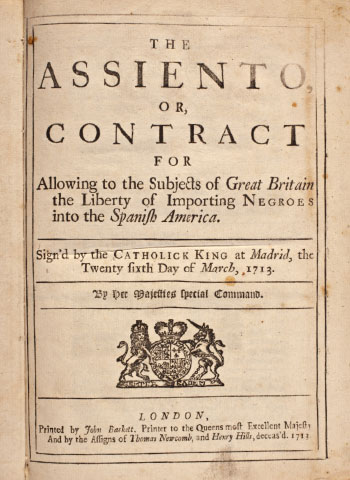 <i>The Assiento, or, Contract for allowing to the subjects of Great Britain the liberty of importing negroes into the Spanish America</i>
